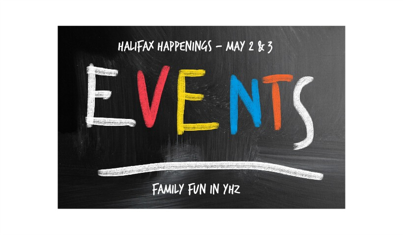 Halifax Happenings – May 2nd & 3rd